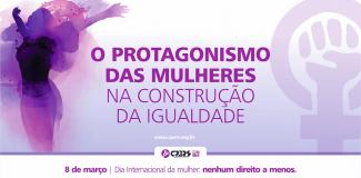 8 de março – Dia Internacional da mulher: nenhum direito a menos.